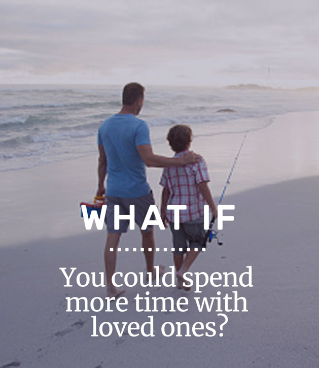 What if you could spend more time with loved ones
